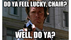 Do you feel lucky, Chair?